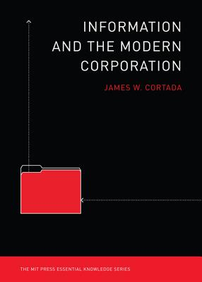 Information and the Modern Corporation By Cortada, James W.